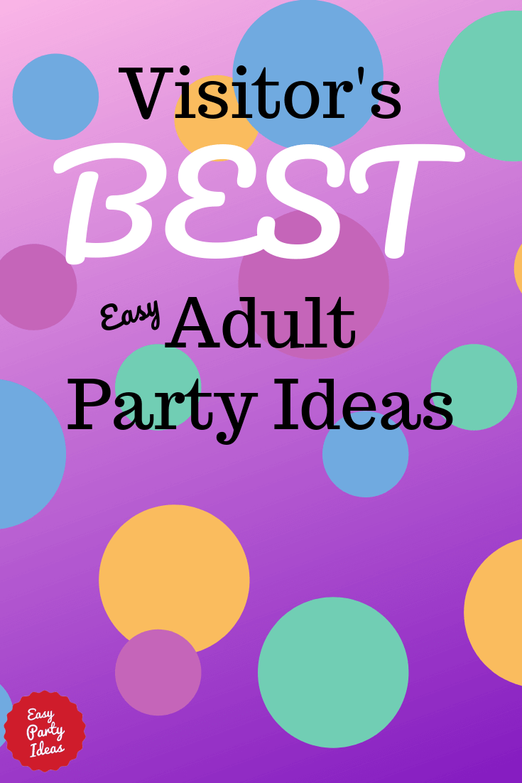 Visitor Submitted Adult Party Ideas