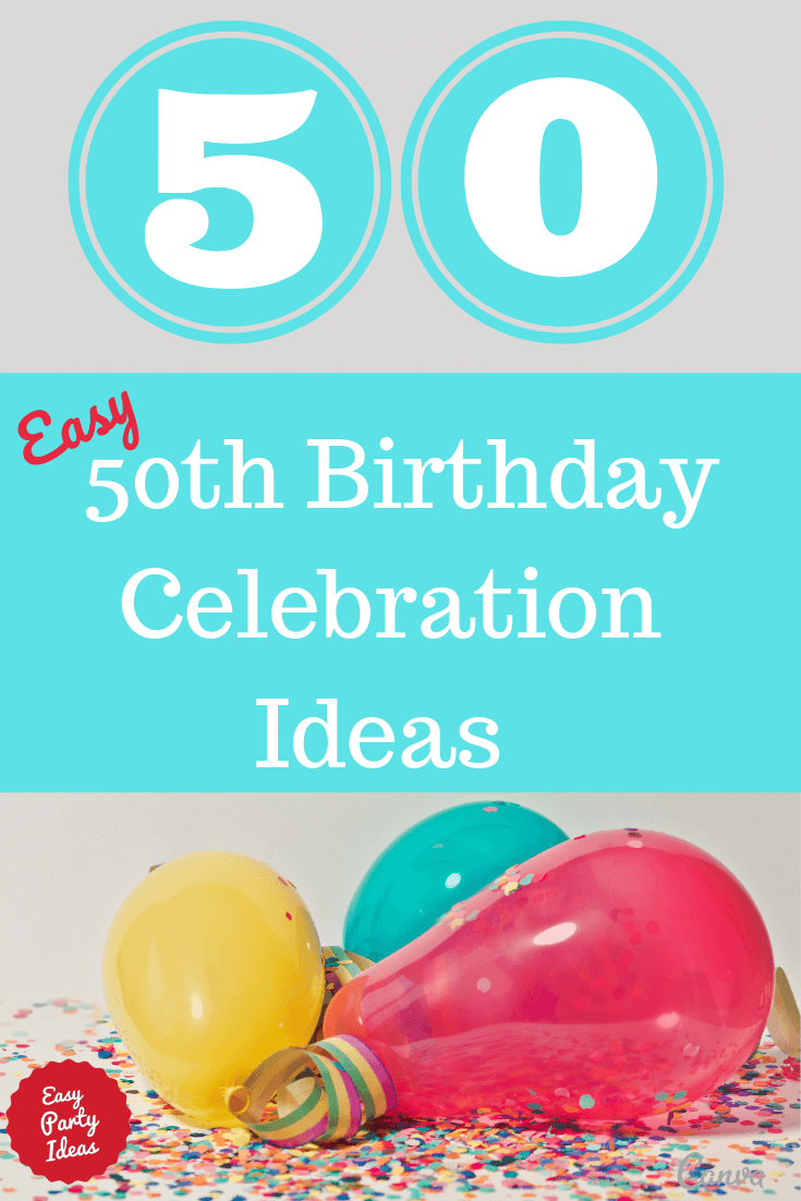Easy 50th Birthday Celebration Ideas