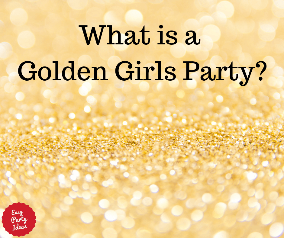 What is a Golden Girls Party?