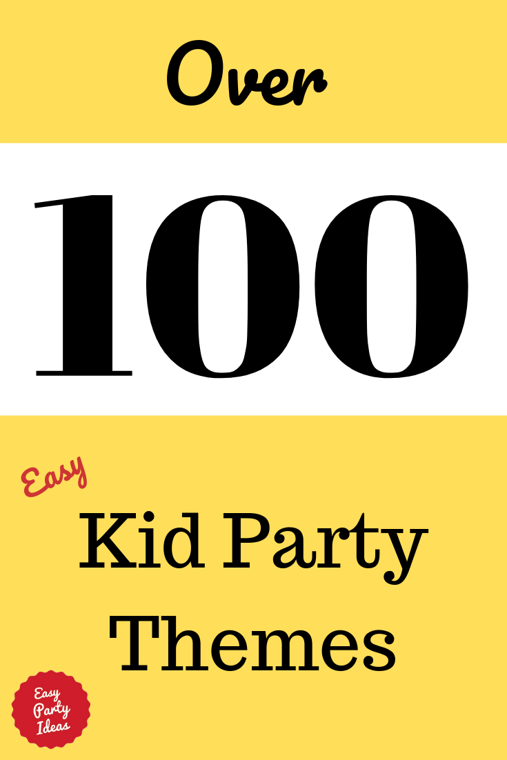Over 100 Kid Party Theme Ideas