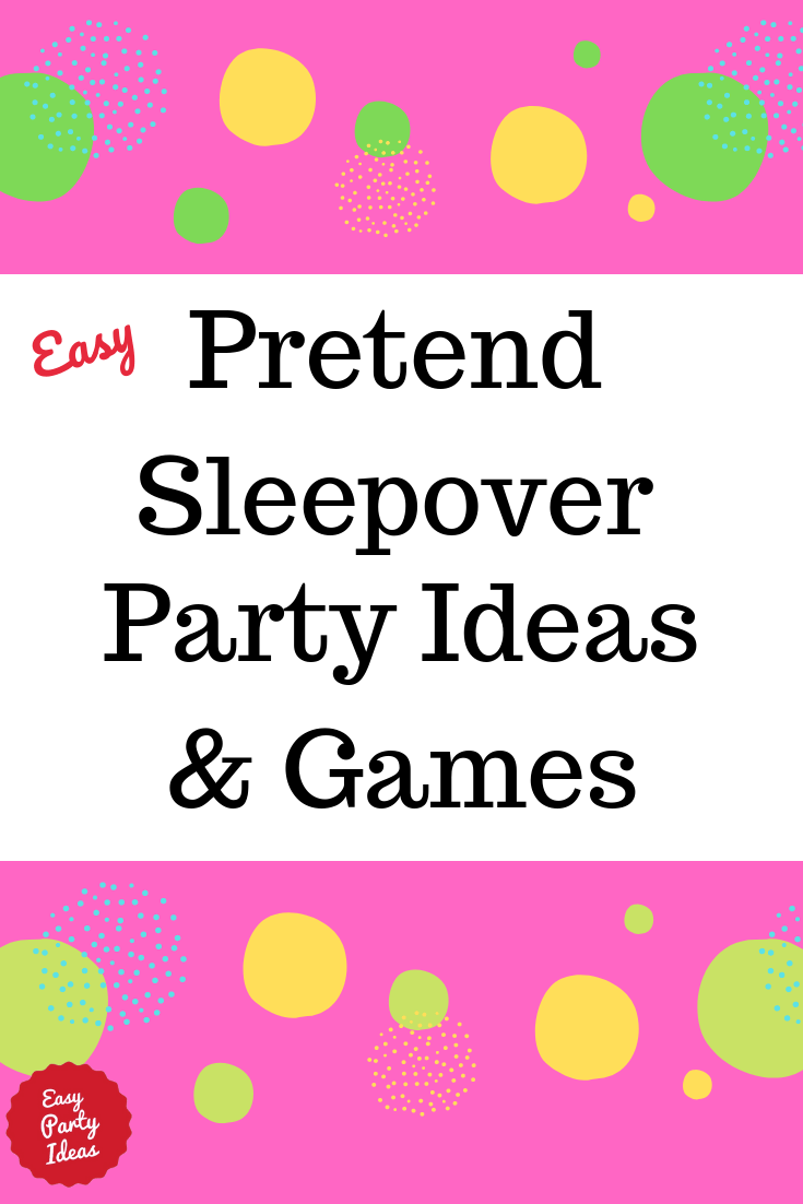 Pretend Sleepover Ideas and Games